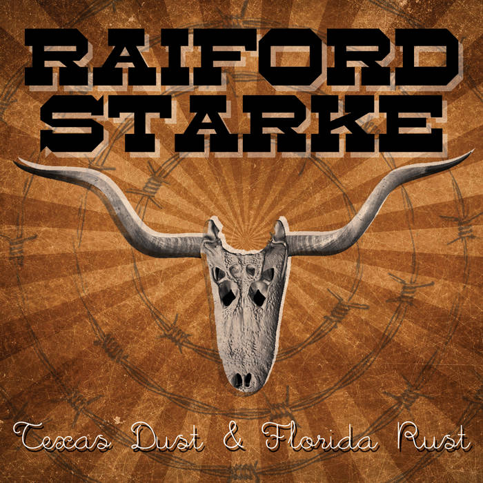 Raiford Starke - Texas Dust & Florida Rust